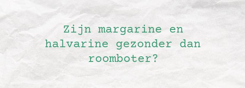 Zijn margarine en halvarine gezonder dan roomboter?