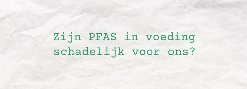 Zijn PFAS in voeding schadelijk voor ons?