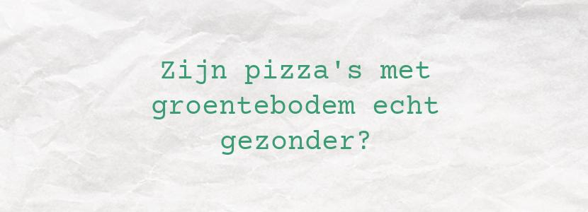 Zijn pizza's met groentebodem echt gezonder?