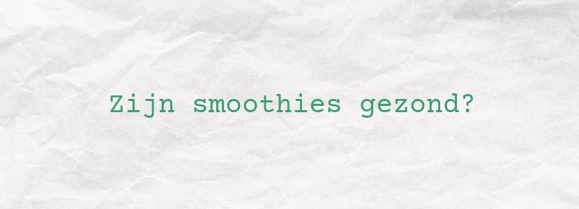 Zijn smoothies gezond?
