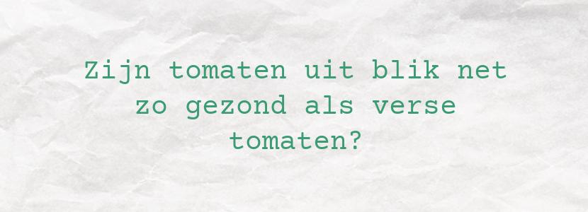 Zijn tomaten uit blik net zo gezond als verse tomaten?