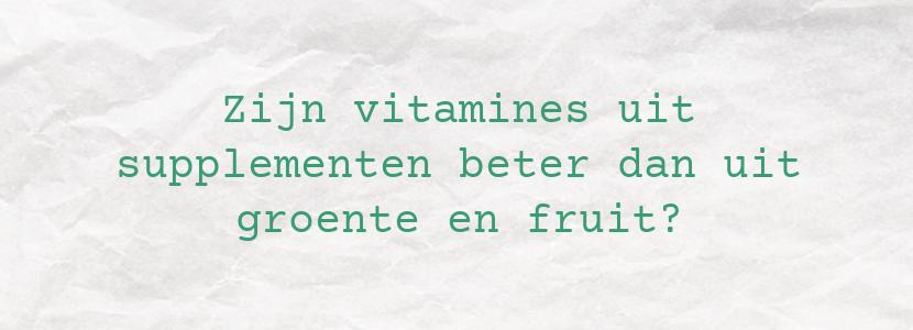 Zijn vitamines uit supplementen beter dan uit groente en fruit?