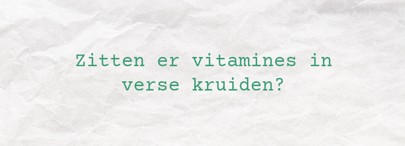 Zitten er vitamines in verse kruiden?